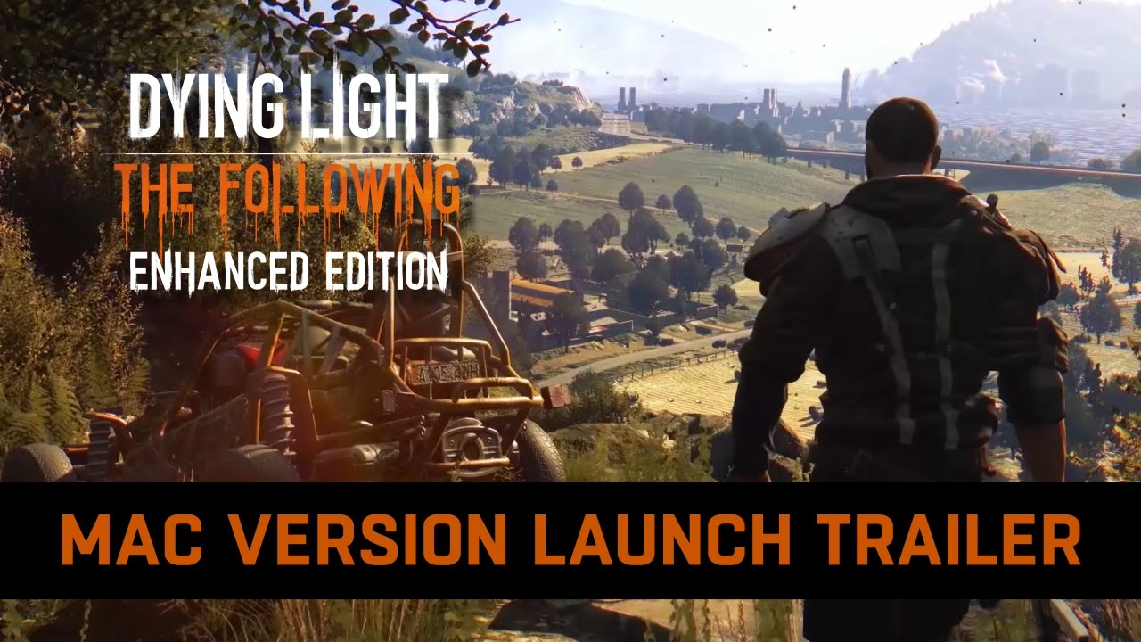 Dying Light: The Following Enhanced Edition | Mac Version Launch Trailer