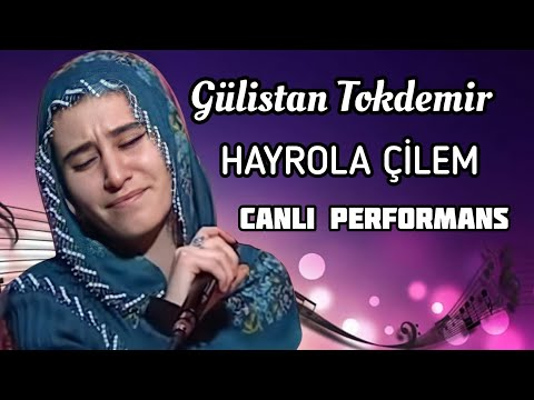 Gülistan Tokdemir - Hayrola Çilem (CANLI)