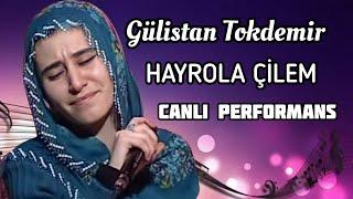 Gülistan Tokdemir - Hayrola Çilem (CANLI) mp3 indir