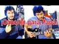 ✅ ¡CANCIÓN para PAPÁ! ¡Feliz día del Padre! - Ese que me dio la Vida (Cover) - Alejandro Sanz