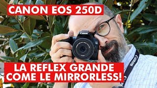 CANON EOS 250D: LA REFLEX GRANDE COME UNA MIRRORLESS!