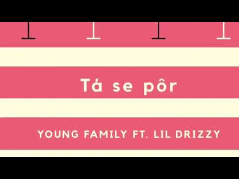 Tá Se Pôr   Young Family Ft  Lil Drizzy