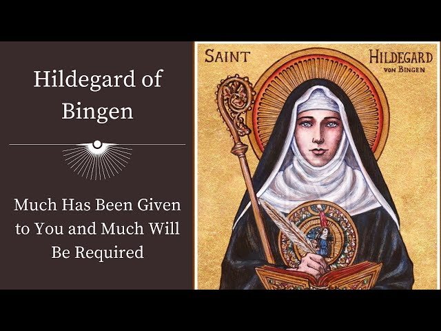 Hildegard of Bingen   Much Has Been Given to You and Much Will Be Required