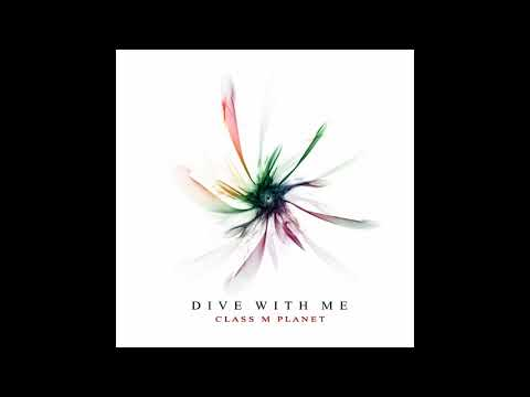 Dive With Me - Class M Planet (Single, 2017)