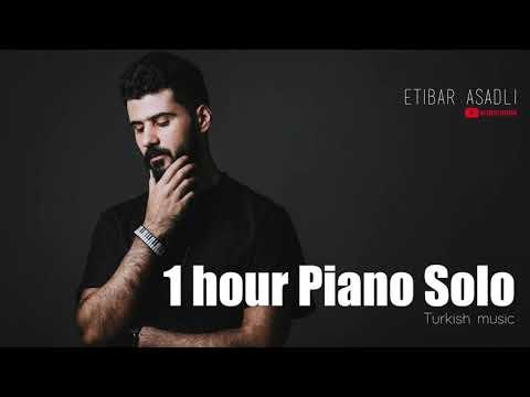 1 Hour Piano Turkish Music - Etibar Asadli