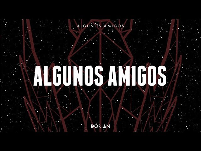 dorian-algunos-amigos-lyric-video-dorian-canal