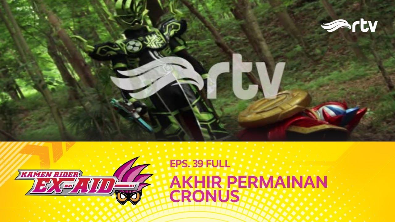 Kamen Rider Ex-Aid RTV : Akhir Permainan Cronus (Eps 39, FULL)