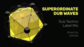 Superordinate Dub Waves Dub Techno Label Mixed by nae tek