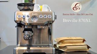 [Barista Skills Review] Đánh giá chức năng máy pha cà phê Breville 870XL