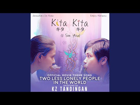 """Two Less Lonely People In the World (Official Movie Theme Song of """"Kita Kita"""")"""