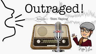 OUTRAGED - Episode 1 - Teen Vaping
