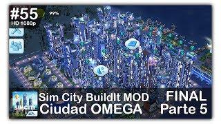Construyendo una Mega Ciudad OMEGA Parte 5 (FINAL)|Sim City Buildit MOD|HD 1080p #55