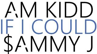 AM Kidd - If I Could (Produced by $AMMY J)