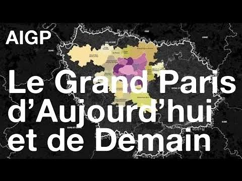 Le Grand Paris d'Aujourd'hui et de Demain