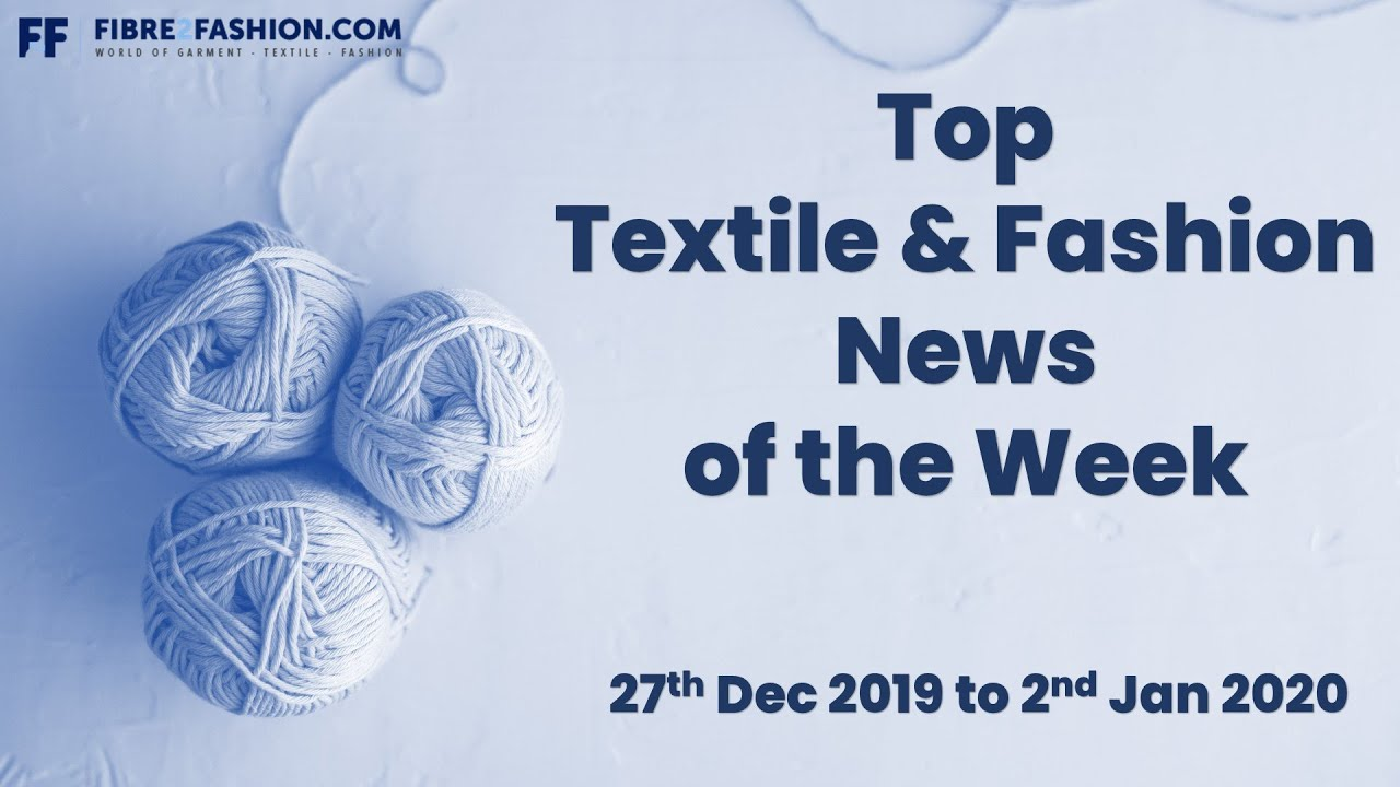 Top Textile & Fashion News of the Week | 27th Dec 19 to 2nd Jan 2020