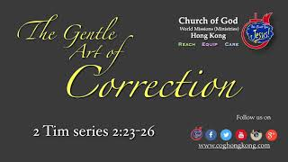 """The Art of Correction"" 2 Tim Series 2: 23-26"