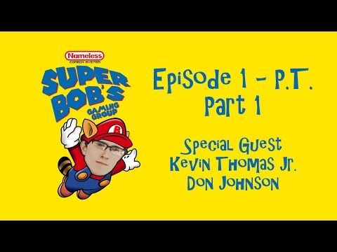 Episode 1 Part 1 - P.T. - Super Bob's Gaming Group with Kevin Thomas Jr. & Don Johnson