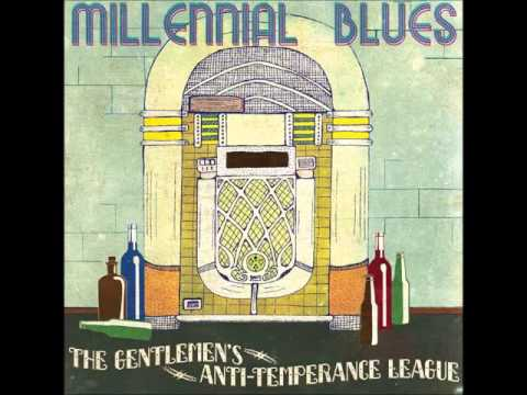 Millennial Blues — The Gentlemen's Anti Temperance League