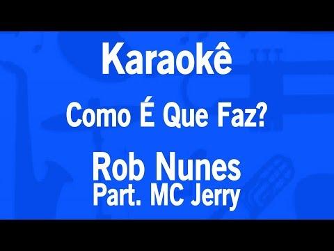 Karaokê Como É Que Faz - Rob Nunes Part. MC Jerry