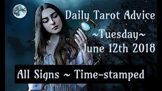 6/12/18 Daily Tarot Advice ~ All Signs, Time-stamped