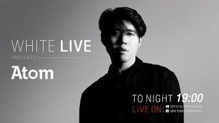 """White Live Presents """"Atom""""   มาฟังเพลงกันสดๆ กับ อะตอม ได้ที่นี่!"""