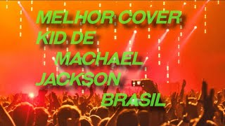 MELHOR COVER KID DO BRASIL ( MICHAEL JACKSON )
