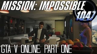 """Mission: Impossible"" GTA V Online - Part One"