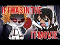 "•If I Was In The ""IT"" Movie• 