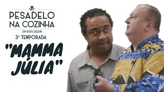 MAMMA JÚLIA - PARTE 1 | PESADELO NA COZINHA