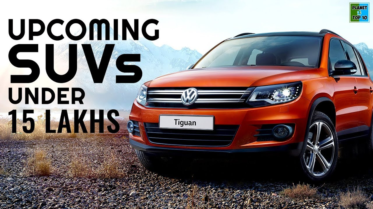 Upcoming Suv Under 15 Lakhs In India 2018 Best Suv In India
