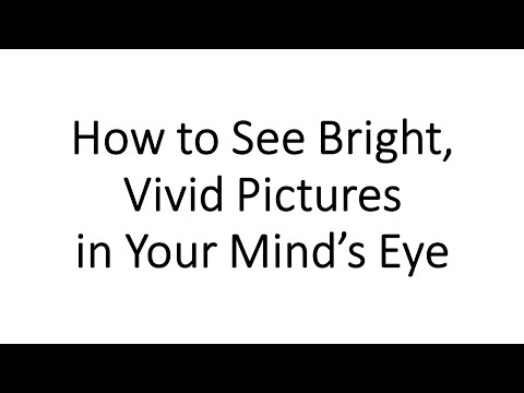 How To See Bright, Vivid Images In Your Mind's Eye (Image Streaming)