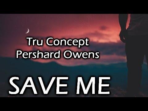 Tru Concept Save Me Lyrics Ft Pershard Owens Youtube