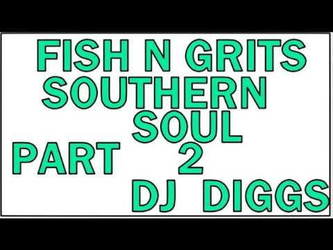 FISH N GRITS SOUTHERN SOUL PART 2....DJ DIGGS