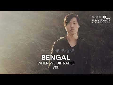 Bengal - When We Dip Radio #53 [30.3.18]