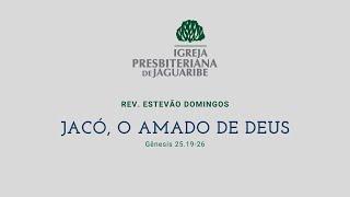 Jacó, o amado de Deus   Gn 25:19-26   Rev. Estevão Domingos (IPJaguaribe)