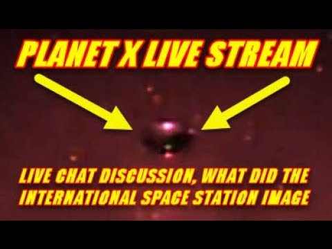 """PLANET X """"LIVE STREAM"""" - WHAT DID THE ISS IMAGE - LIVE CHAT DISCUSSION"""