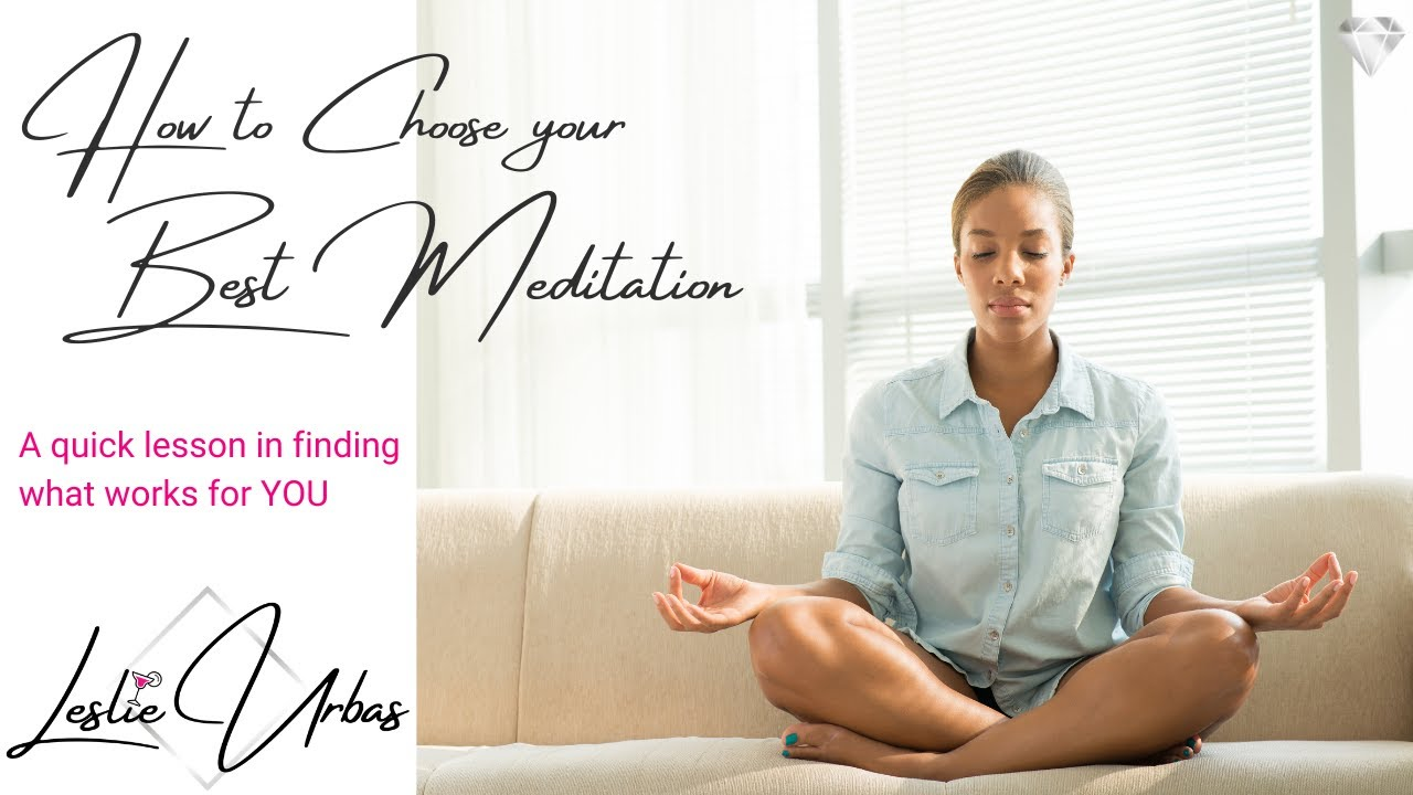 How to Choose the Best Meditation!