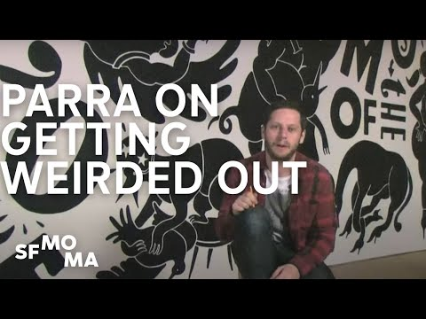 "Parra on getting ""weirded out"""
