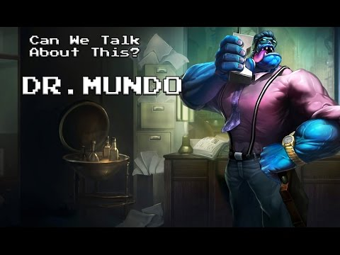 Can We Talk About This? Dr. Mundo