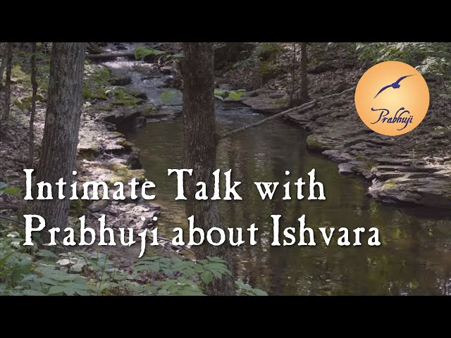 Intimate Talk with Prabhuji about Ishvara