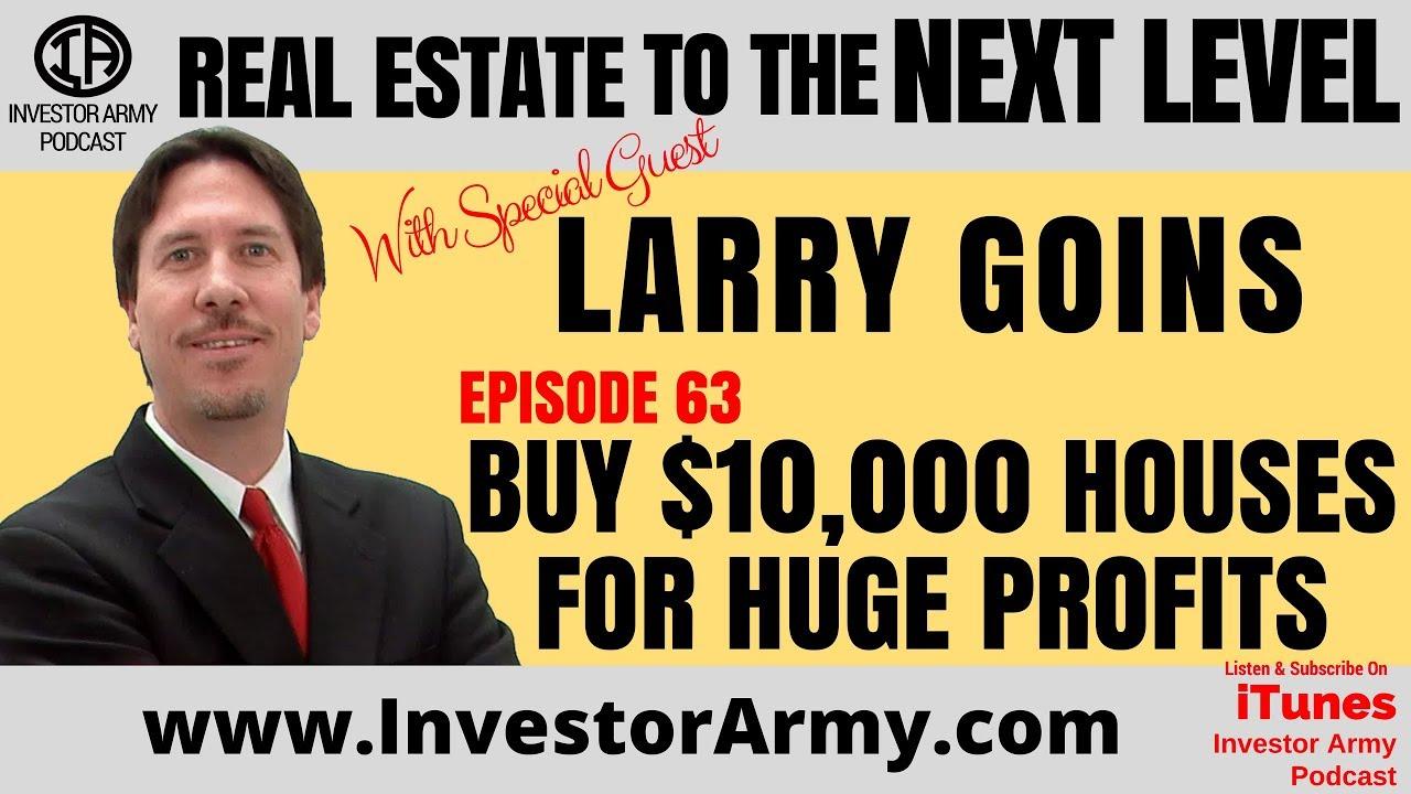 Larry Goins - Buy $10,000 Houses For Huge Profits - EP 63