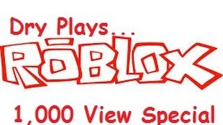 Dry Plays... Roblox. Help. 1,000 View Special Part 2