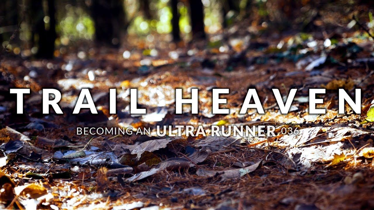 Becoming an Ultra Runner | 036 | Trail Heaven - YouTube