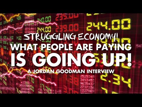 Struggling Economy! What People Are Paying Is Going Up! - Jordan Goodman Interview