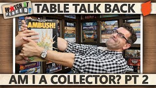 Table Talk Back - Am I A Collector? - PART 2!