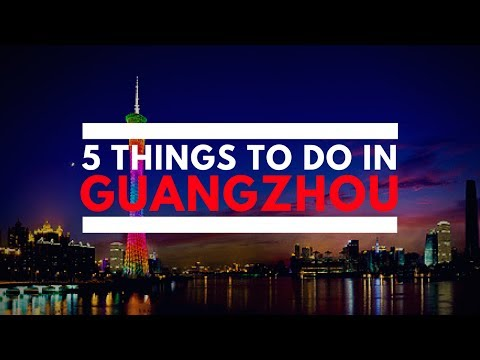 5 Things To Do in Guangzhou