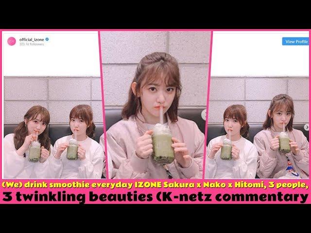 (We) drink smoothie everyday IZONE Sakura x Nako x Hitomi, 3 people, 3 twinkling beauties