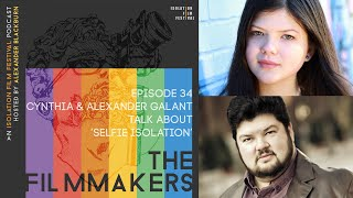 Cynthia & Alexander Galant | The Filmmakers - An Isolation Film Festival Podcast - Episode 34