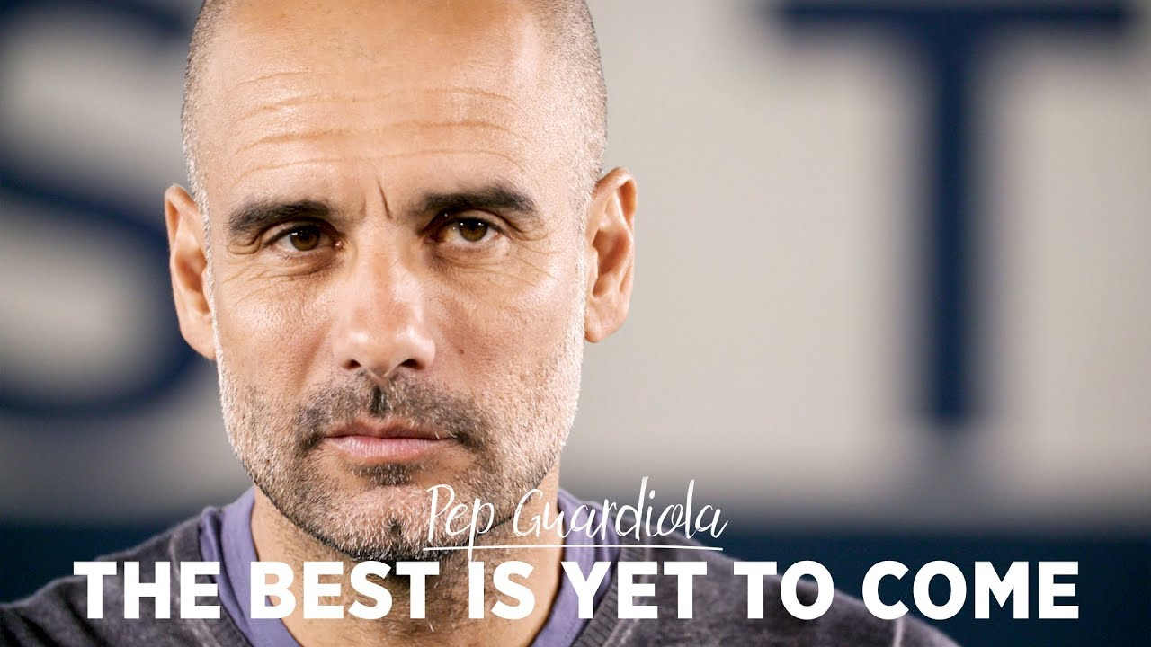 THE BEST IS YET TO COME | Pep Guardiola - YouTube