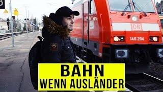 Wenn AUSLÄNDER BAHN fahren ..